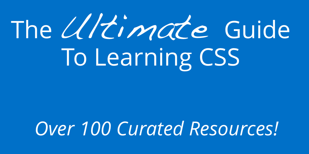 The Ultimate Guide to Learnings CSS - Over 100 Curated Resources